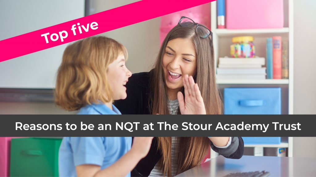 Top 5 reasons to be an NQT at The Stour Academy Trust 1